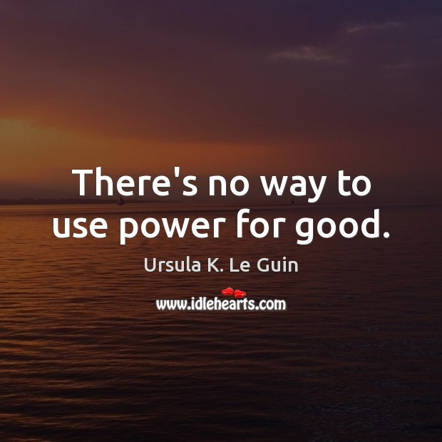 There's no way to use power for good. Image