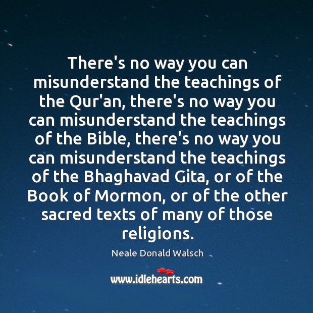 Image, There's no way you can misunderstand the teachings of the Qur'an, there's