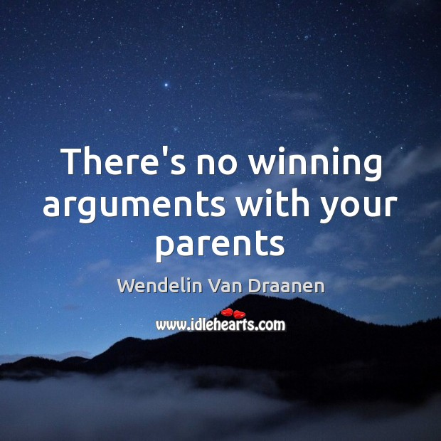 There's no winning arguments with your parents Wendelin Van Draanen Picture Quote