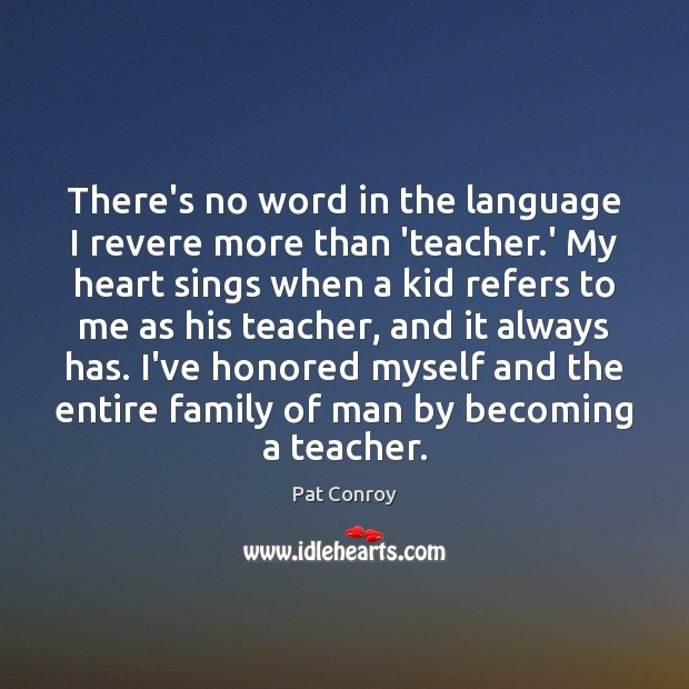 There's no word in the language I revere more than 'teacher.' Pat Conroy Picture Quote