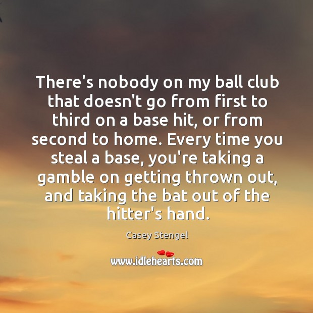 Image, There's nobody on my ball club that doesn't go from first to