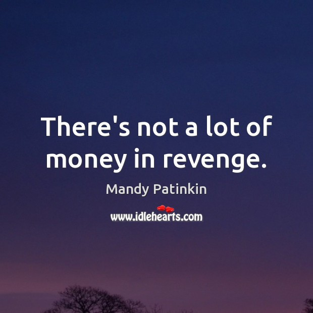 Image, There's not a lot of money in revenge.