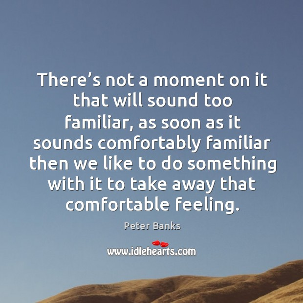 There's not a moment on it that will sound too familiar, as soon as it sounds comfortably Image