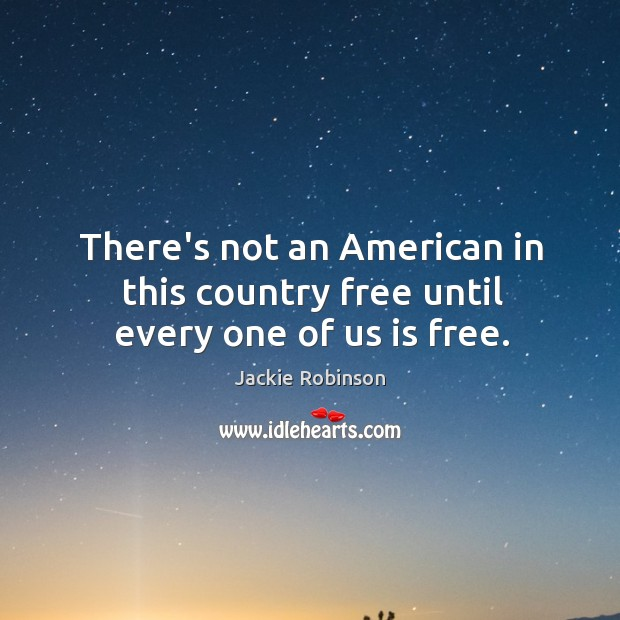 Image, There's not an American in this country free until every one of us is free.