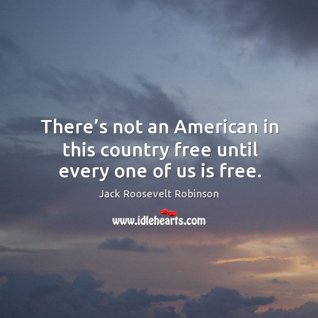 There's not an american in this country free until every one of us is free. Image