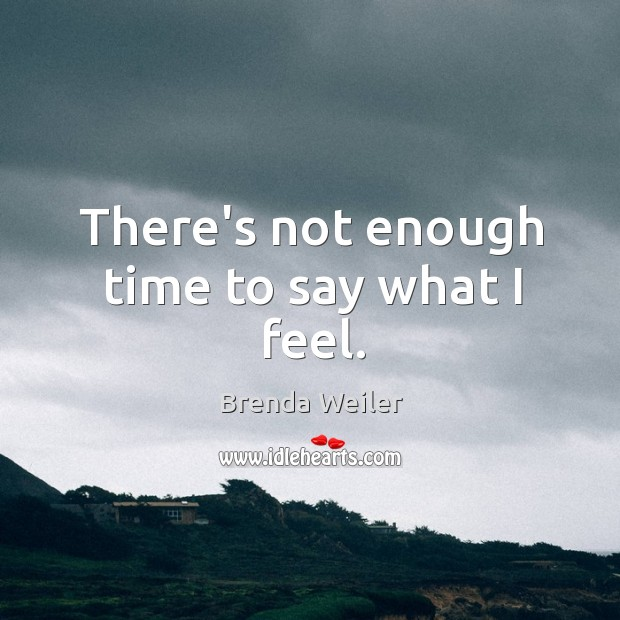 There's not enough time to say what I feel. Image