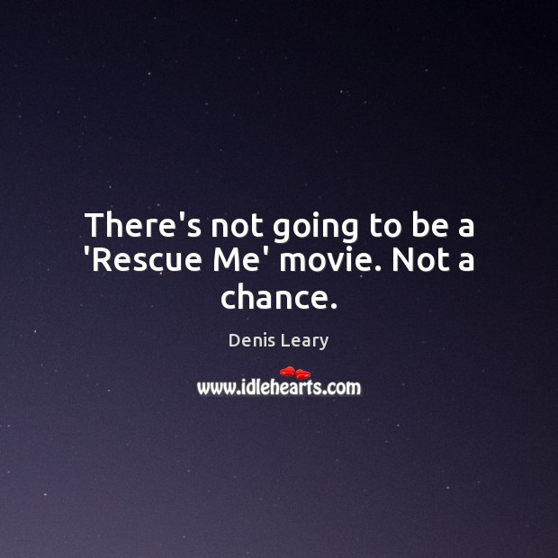 Image, There's not going to be a 'Rescue Me' movie. Not a chance.
