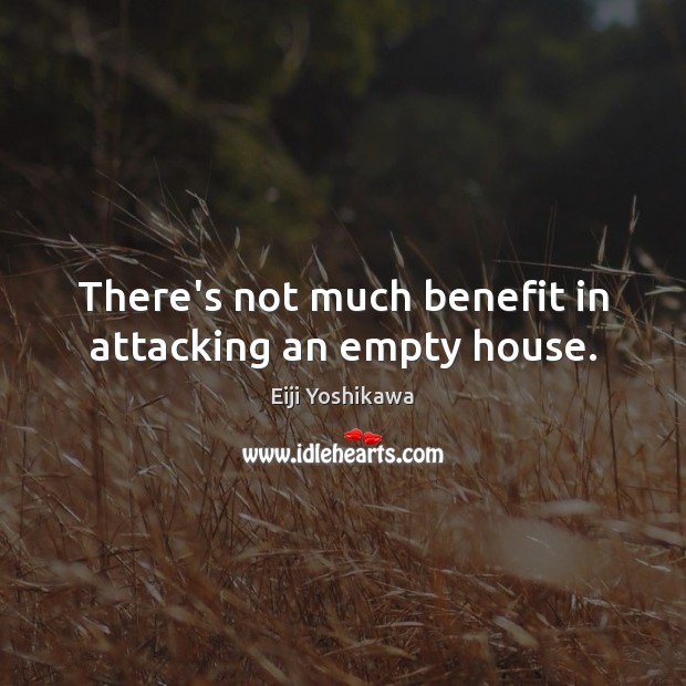 There's not much benefit in attacking an empty house. Image