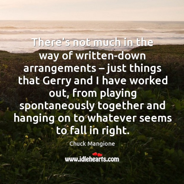 There's not much in the way of written-down arrangements – just things that Chuck Mangione Picture Quote