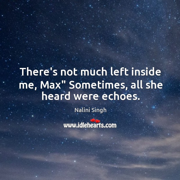"""There's not much left inside me, Max"""" Sometimes, all she heard were echoes. Image"""
