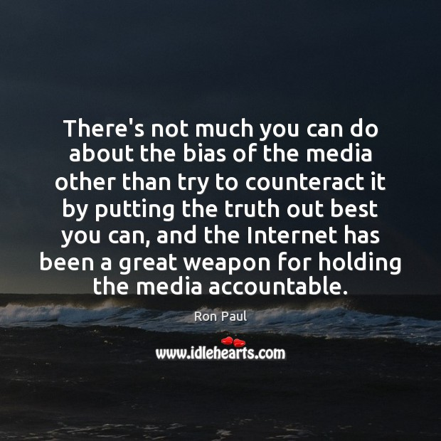 There's not much you can do about the bias of the media Image