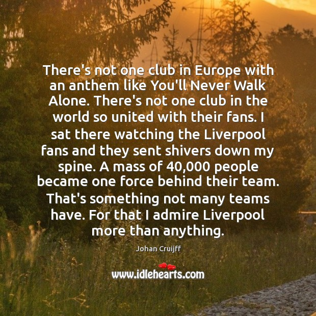 There's not one club in Europe with an anthem like You'll Never Johan Cruijff Picture Quote