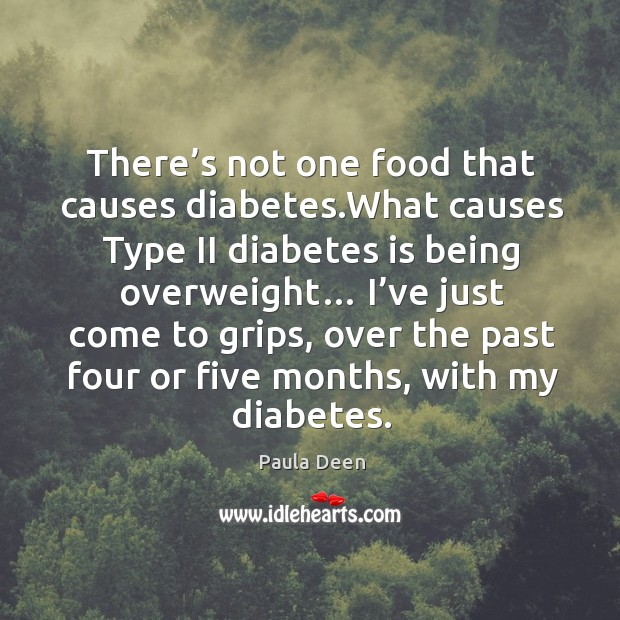 There's not one food that causes diabetes.what causes type ii diabetes is being overweight… Image