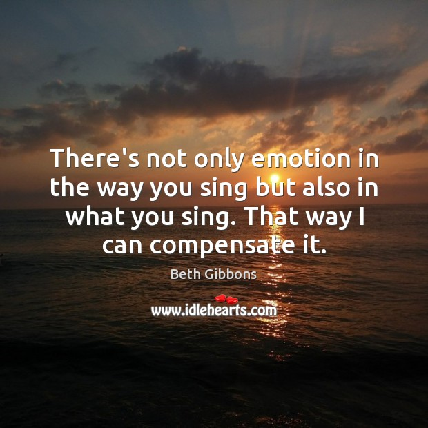 Image, There's not only emotion in the way you sing but also in
