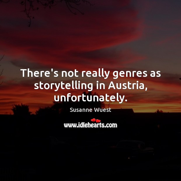 Image, There's not really genres as storytelling in Austria, unfortunately.