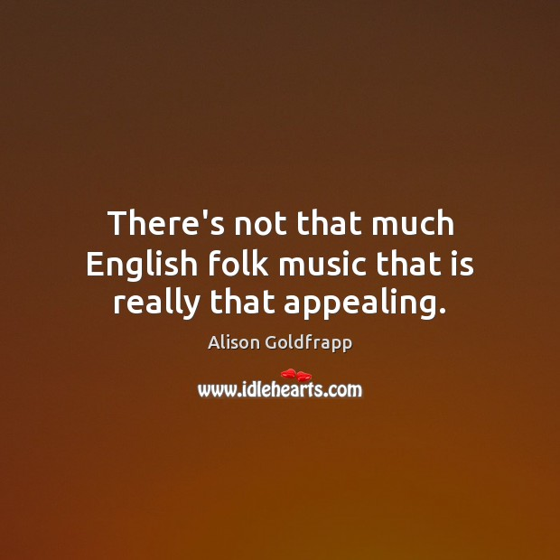 Image, There's not that much English folk music that is really that appealing.