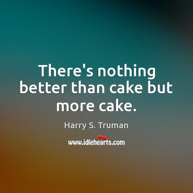 There's nothing better than cake but more cake. Image