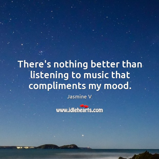 There's nothing better than listening to music that compliments my mood. Image