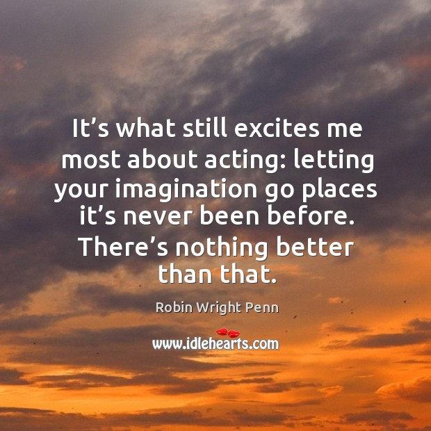 There's nothing better than that. Robin Wright Penn Picture Quote