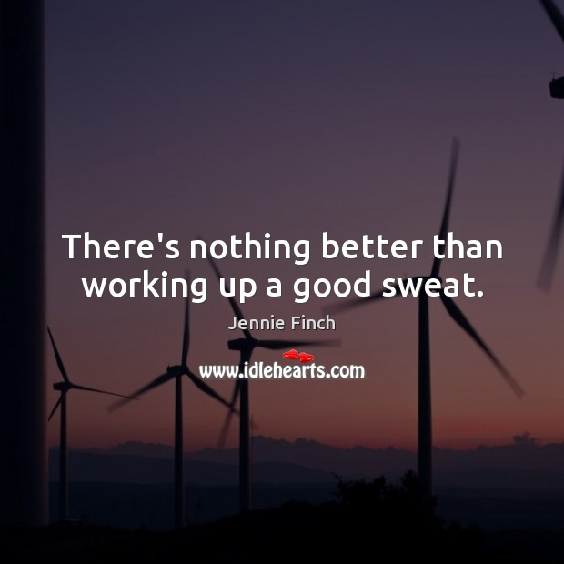 There's nothing better than working up a good sweat. Image