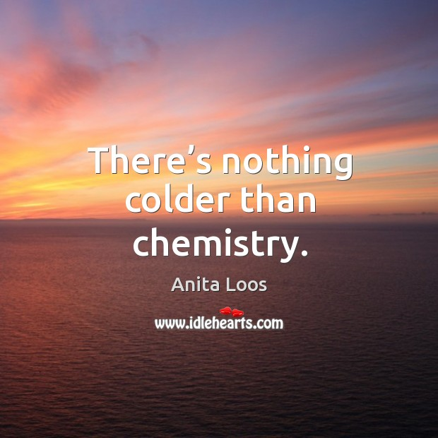There's nothing colder than chemistry. Image