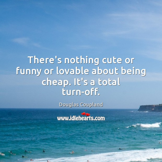Image, There's nothing cute or funny or lovable about being cheap. It's a total turn-off.