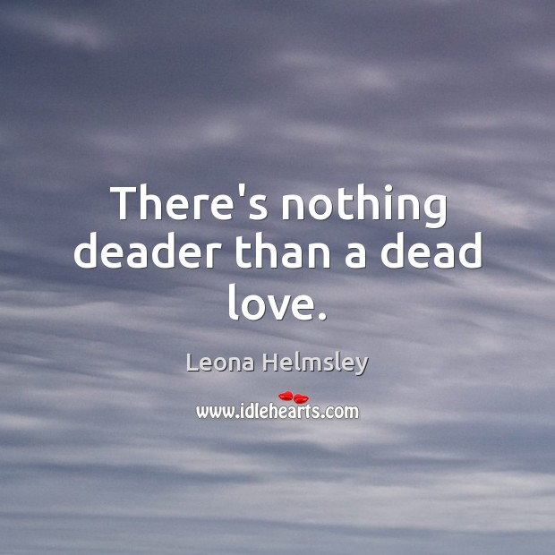 There's nothing deader than a dead love. Image