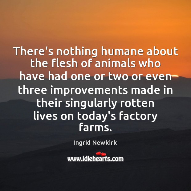 Image, There's nothing humane about the flesh of animals who have had one