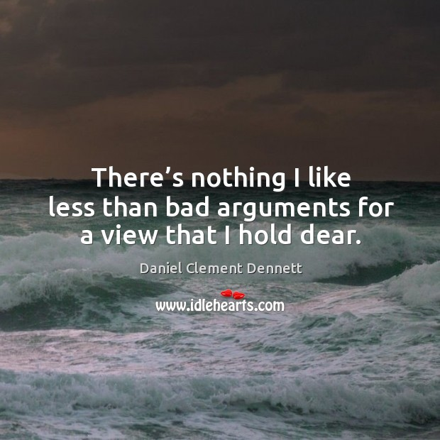There's nothing I like less than bad arguments for a view that I hold dear. Image