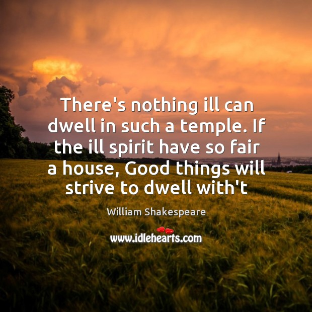 Image, There's nothing ill can dwell in such a temple. If the ill