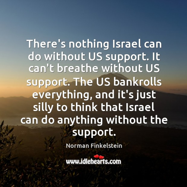 Image, There's nothing Israel can do without US support. It can't breathe without