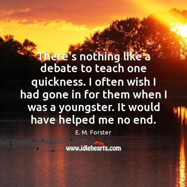 There's nothing like a debate to teach one quickness. I often wish Image