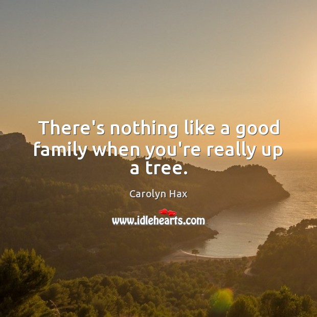 There's nothing like a good family when you're really up a tree. Image