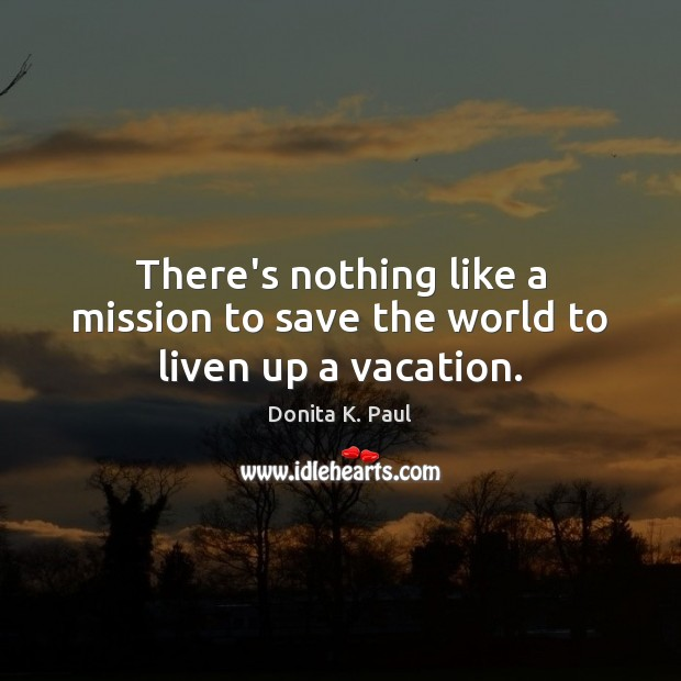 There's nothing like a mission to save the world to liven up a vacation. Image