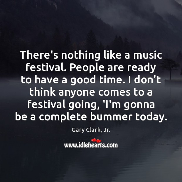 There's nothing like a music festival. People are ready to have a Image