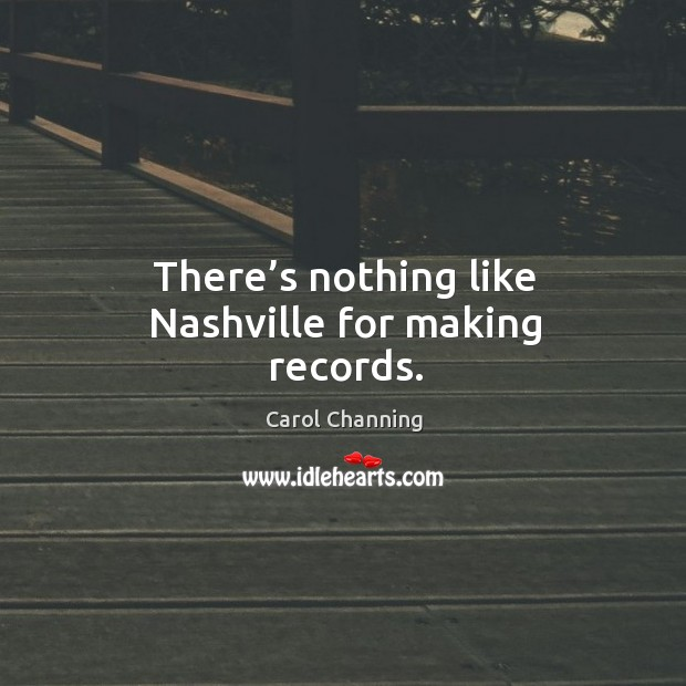 There's nothing like nashville for making records. Image