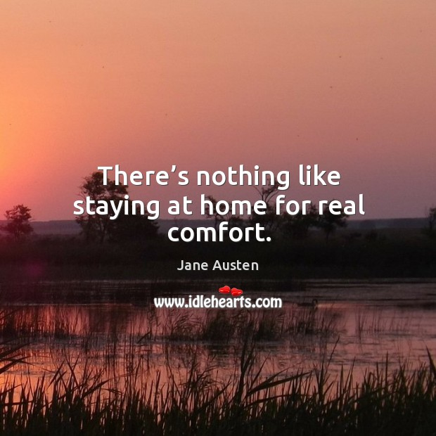Image, There's nothing like staying at home for real comfort.
