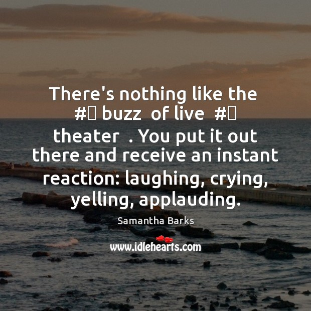There's nothing like the  # buzz  of live  # theater  . You put it out Image