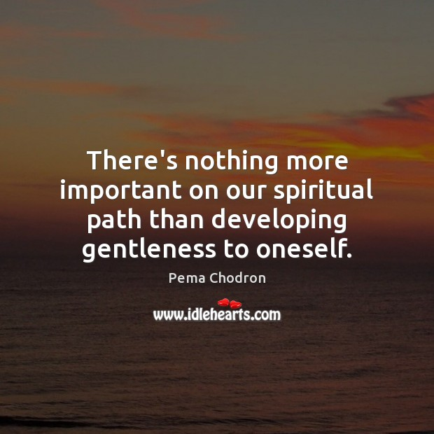 Image, There's nothing more important on our spiritual path than developing gentleness to