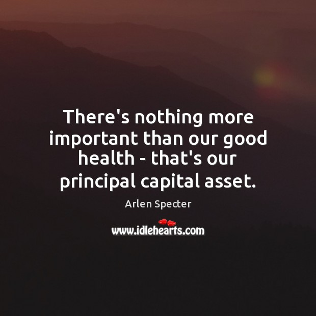 Image, There's nothing more important than our good health – that's our principal capital asset.