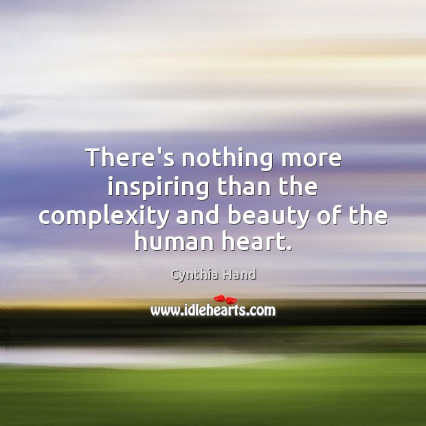 There's nothing more inspiring than the complexity and beauty of the human heart. Image