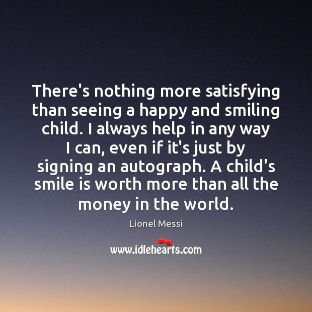 There's nothing more satisfying than seeing a happy and smiling child. I Smile Quotes Image