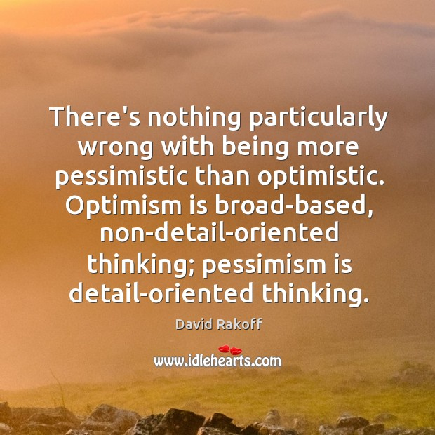 Image, There's nothing particularly wrong with being more pessimistic than optimistic. Optimism is