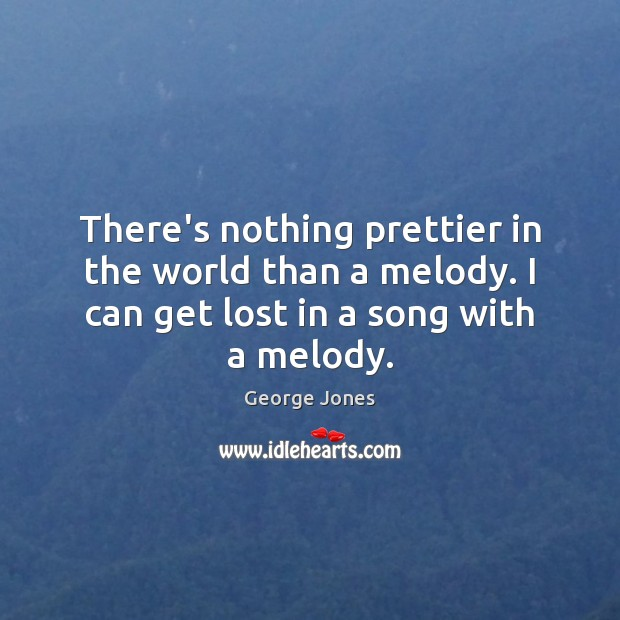 There's nothing prettier in the world than a melody. I can get Image