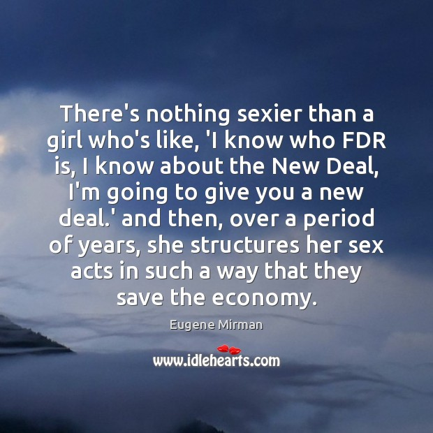 Image, There's nothing sexier than a girl who's like, 'I know who FDR
