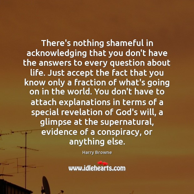 Image, There's nothing shameful in acknowledging that you don't have the answers to