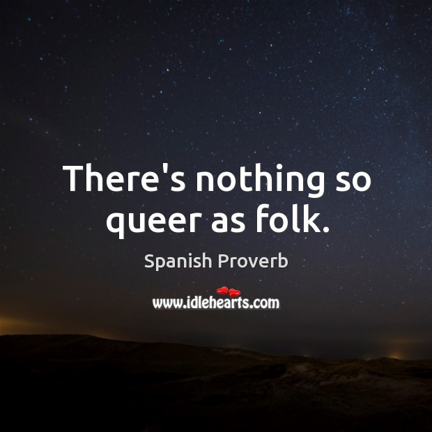Image, There's nothing so queer as folk.