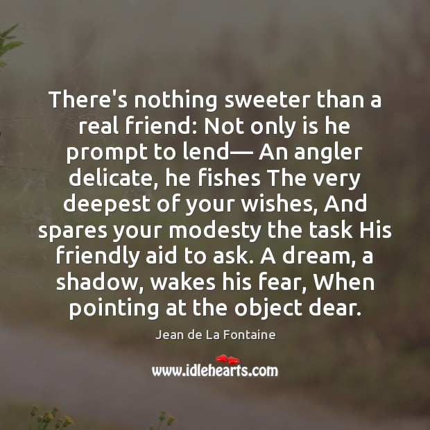 There's nothing sweeter than a real friend: Not only is he prompt Real Friends Quotes Image
