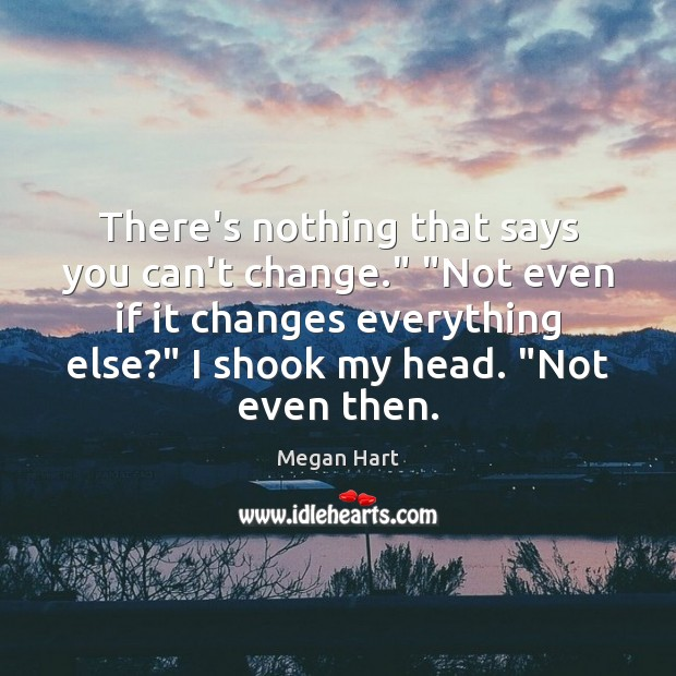"""There's nothing that says you can't change."""" """"Not even if it changes Image"""