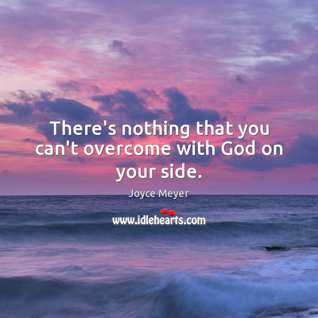 Image, There's nothing that you can't overcome with God on your side.